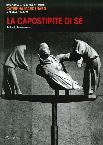 La capostipite di sé. Una donna alla guida dei musei. Caterina Marcenaro a Genova 1948-'71