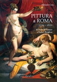 Pittura a Roma 1534-1621. Da Paolo III Farnese a Paolo V Borghese - Cera Adriano - wuz.it