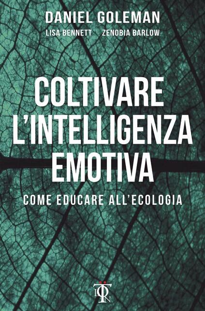 Coltivare l'intelligenza emotiva. Come educare all'ecologia - Daniel Goleman,Lisa Bennett,Zenobia Barlow - copertina