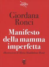 Libro Manifesto della mamma imperfetta Giordana Ronci