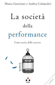 La società della performance. Come uscire dalla caverna - Maura Gancitano,Andrea Colamedici - copertina