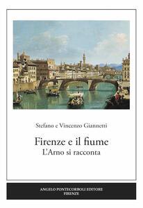 Firenze e il fiume. L'Arno si racconta