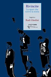 Rivincite. Lo sport che scrive la storia - Rudi Ghedini - copertina
