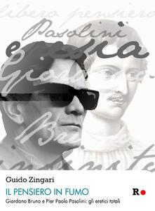 Il pensiero in fumo. Giordano Bruno e Pasolini: gli eretici totalitici totali - Guido Zingari - copertina