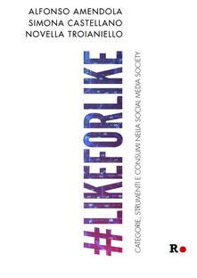 #likeforlike. Categorie, strumenti e consumi nella social media society.pdf