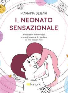 Il neonato sensazionale. Alla scoperta dello sviluppo del bambino da zero a dodici mesi.pdf