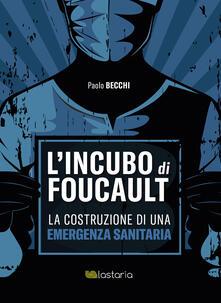 L' incubo di Foucault. La costruzione di una emergenza sanitaria - Paolo Becchi - copertina