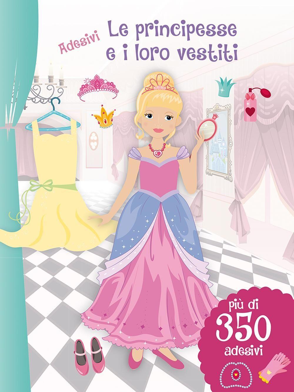 Le principesse e i loro vestiti. Con adesivi