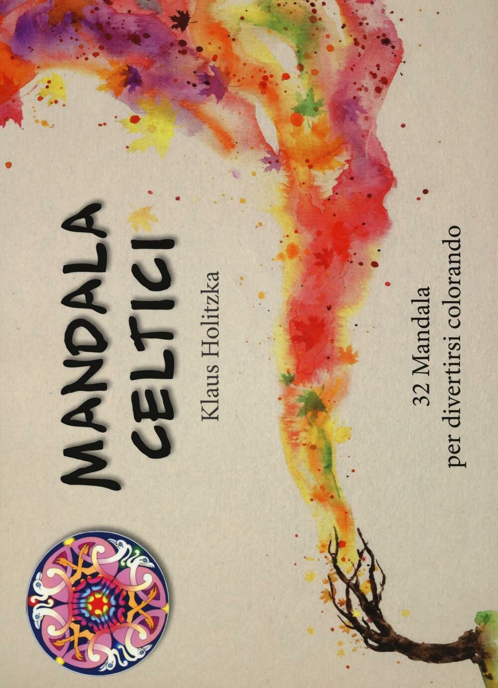 Mandala celtici. 32 mandala per divertirsi colorando