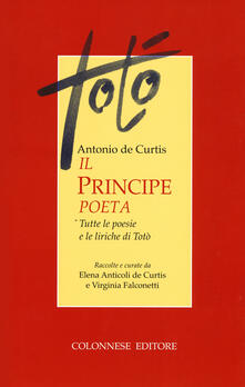 Il principe poeta. Tutte le poesie e le liriche di Totò.pdf