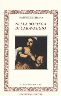 Nella bottega di Caravaggio. Ediz. italiana e inglese - Messina Raffaele - wuz.it