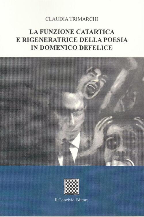 La funzione catartica e rigeneratrice della poesia in Domenico Defelice
