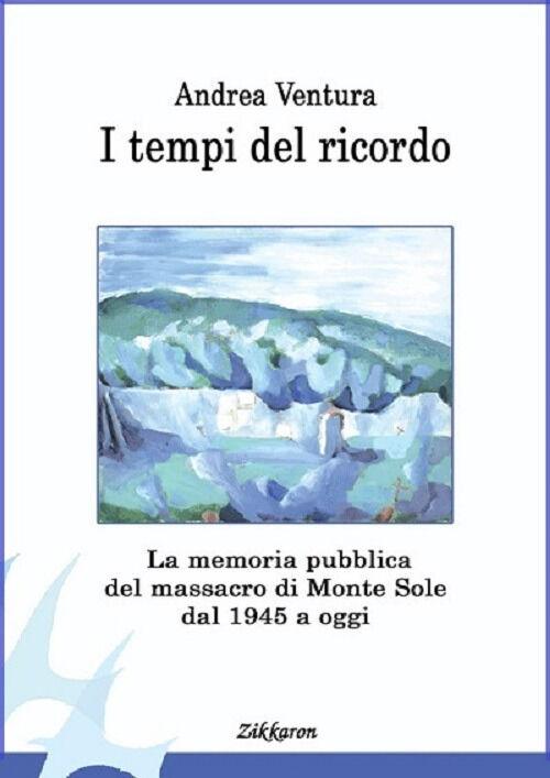 I tempi del ricordo. La memoria pubblica del massacro di Monte Sole dal 1945 a oggi