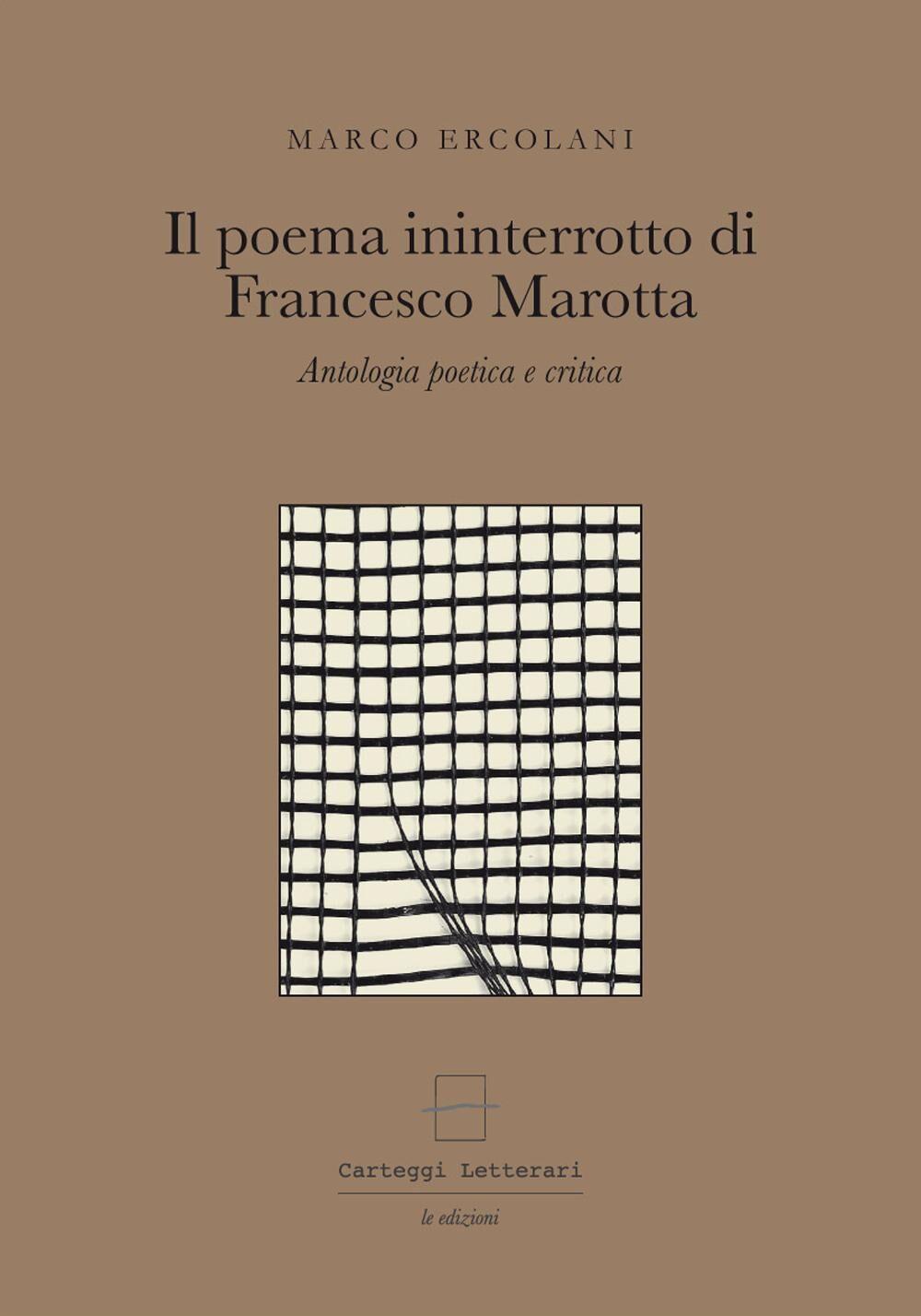 Il poema ininterrotto di Francesco Marotta. Antologia poetica e critica. Ediz. multilingue. Con gadget
