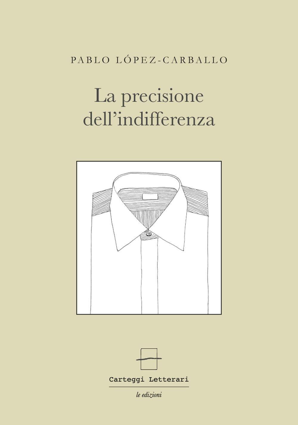 La precisione dell'indifferenza. Ediz. multilingue
