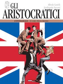 Ipabsantonioabatetrino.it Gli aristocratici. L'integrale. Vol. 5: In giro per il mondo. Image