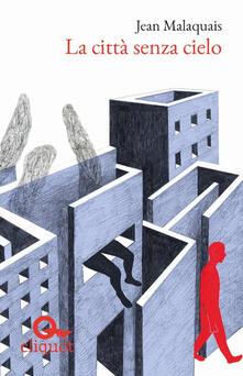 La città senza cielo - Jean Malaquais,Elisabetta Garieri - ebook