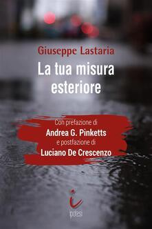 La tua misura esteriore - Giuseppe Lastaria - ebook