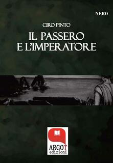 Il passero e l'imperatore - Ciro Pinto - ebook