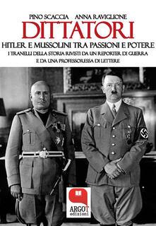 Dittatori. Hitler e Mussolini tra passioni e potere - Anna Raviglione,Pino Scaccia - ebook