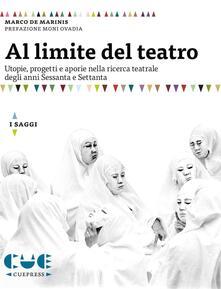 Al limite del teatro. Utopie, progetti e aporie nella ricerca teatrale degli anni Sessanta e Settanta.pdf