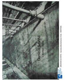 Daniela Savini. L'archivio inciso. Catalogo della mostra (Mantova, 14 maggio-4 giugno 2016) - copertina