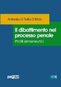 Libro Il dibattimento nel processo penale. Profili ermeneutici Antonio Di Tullio D'Elisiis