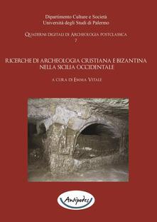 Ricerche di archeologia cristiana e bizantina nella Sicilia occidentale - Giuseppe Falzone,Fortunatina Vaccaro,Emma Vitale - ebook