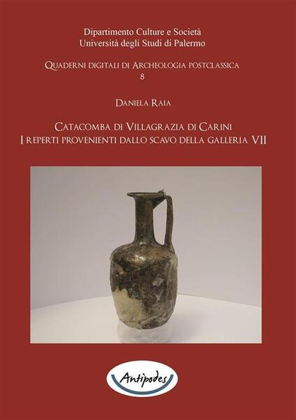 Catacomba di Villagrazia di Carini. I reperti provenienti dallo scavo della galleria VII - Daniela Raia - ebook
