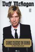 Libro Come essere un uomo (e altre illusioni) Duff McKagan
