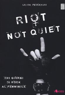 Riot not quiet. 365 giorni di rock al femminile