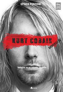 Kurt Cobain. Dossier. Indagine su un suicidio sospetto.pdf