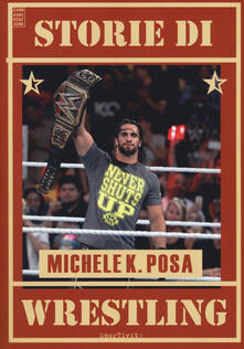 Storie di wrestling - Michele K. Posa - copertina