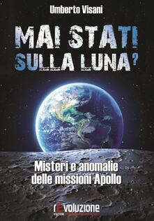 Mai stati sulla luna? Misteri e anomalie delle missioni Apollo.pdf