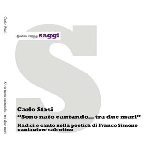Libro Sono nato cantando... tra due mari. Radici e canto nella poetica di Franco Simone cantautore salentino Carlo Stasi
