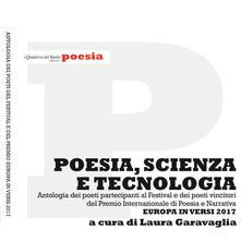 Poesia, scienza e tecnologia. Antologia dei poeti partecipanti al Festival e dei poeti vincitori del Premio Internazionale di Poesia e Narrativa Europa in versi 2017 - copertina