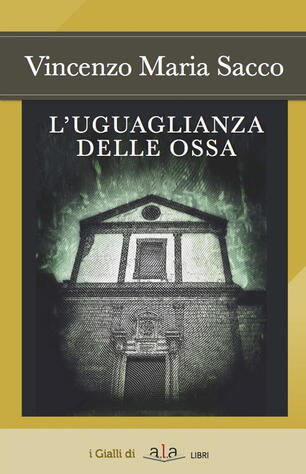 L' uguaglianza delle ossa - Vincenzo Maria Sacco - Libro - ALA ...