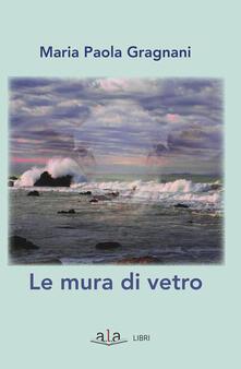 Le mura di vetro - Maria Paola Gragnani - ebook
