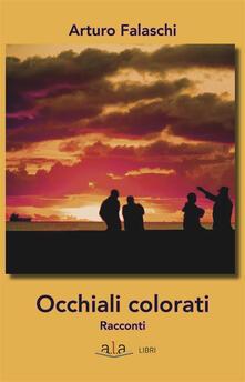 Occhiali colorati - Arturo Falaschi - ebook