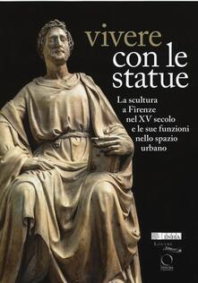 Vivere con le statue. La scultura a Firenze nel XV secolo e le sue funzioni nello spazio urbano. Ediz. bilingue.pdf