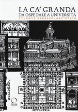 Libro La Ca' Granda da ospedale a università. Atlante storico-artistico Giovanni Agosti Jacopo Stoppa