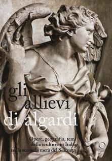 Listadelpopolo.it Gli allievi di Algardi. Opere, geografia, temi della scultura in Italia nella seconda metà del Seicento Image