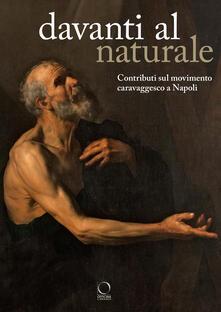 Davanti al naturale. Contributi sul movimento caravaggesco a Napoli - copertina