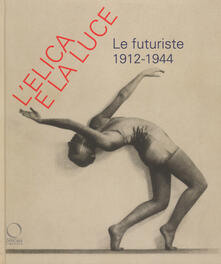 L elica e la luce. Le futuriste 1912-1944. Catalogo della mostra (Nuoro, 9 marzo-10 giugno 2018).pdf