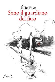 Sono il guardiano del faro - Éric Faye,Valentina D'Onofrio - ebook