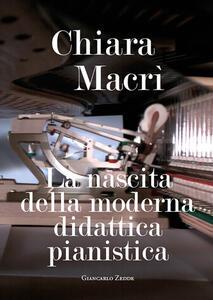 La nascita della moderna didattica pianistica - Chiara Macrì - copertina