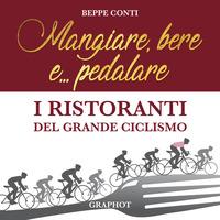 Mangiare, bere e... pedalare. I ristoranti del grande ciclismo - Conti Beppe - wuz.it