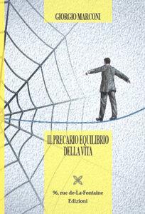 Libro Il precario equilibrio della vita Giorgio Marconi