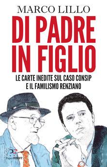 Di padre in figlio. Le carte inedite sul caso Consip e il familismo renziano.pdf