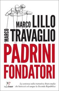Padrini fondatori. La sentenza sulla trattativa Stato-mafia che battezzò col sangue la Seconda Repubblica - Lillo Marco Travaglio Marco - wuz.it